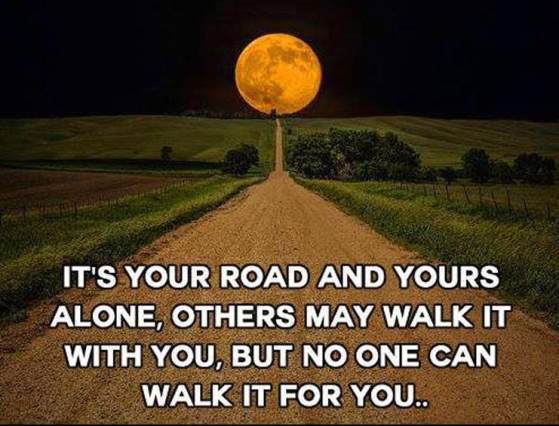 its-your-road-and-yours-alone-others-may-walk-it-with-you-but-no-one-can-walk-it-for-you-quote-1